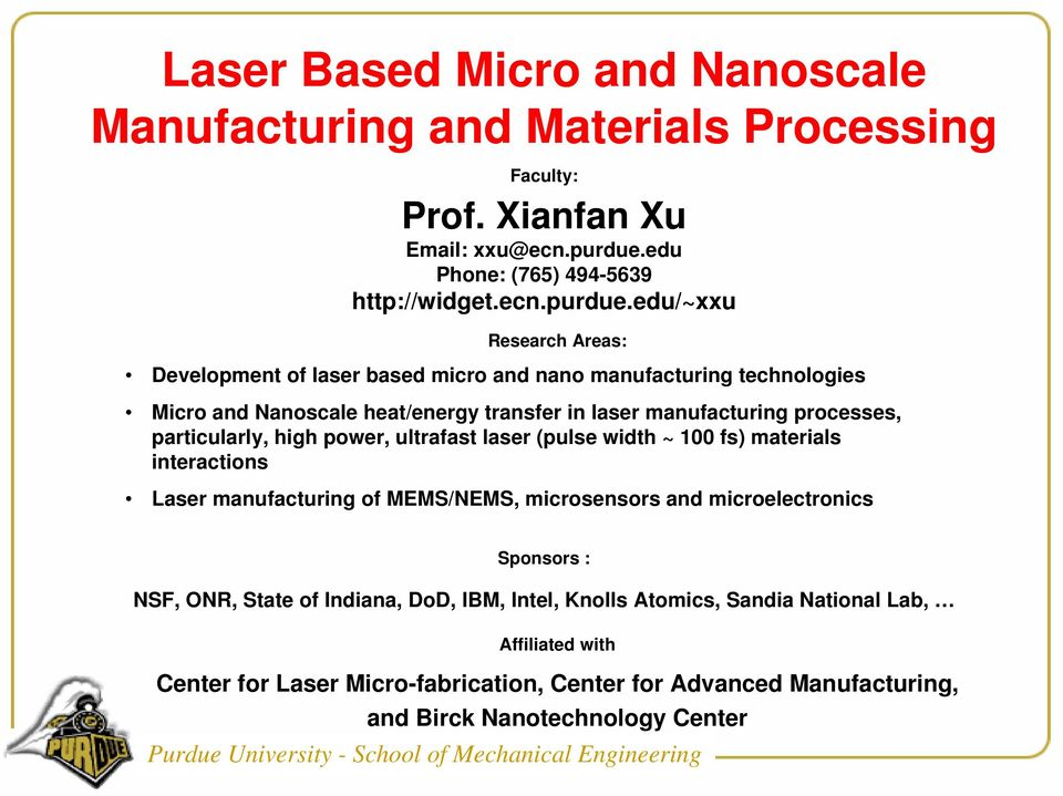 edu/~xxu Research Areas: Development of laser based micro and nano manufacturing technologies Micro and Nanoscale heat/energy transfer in laser manufacturing processes,