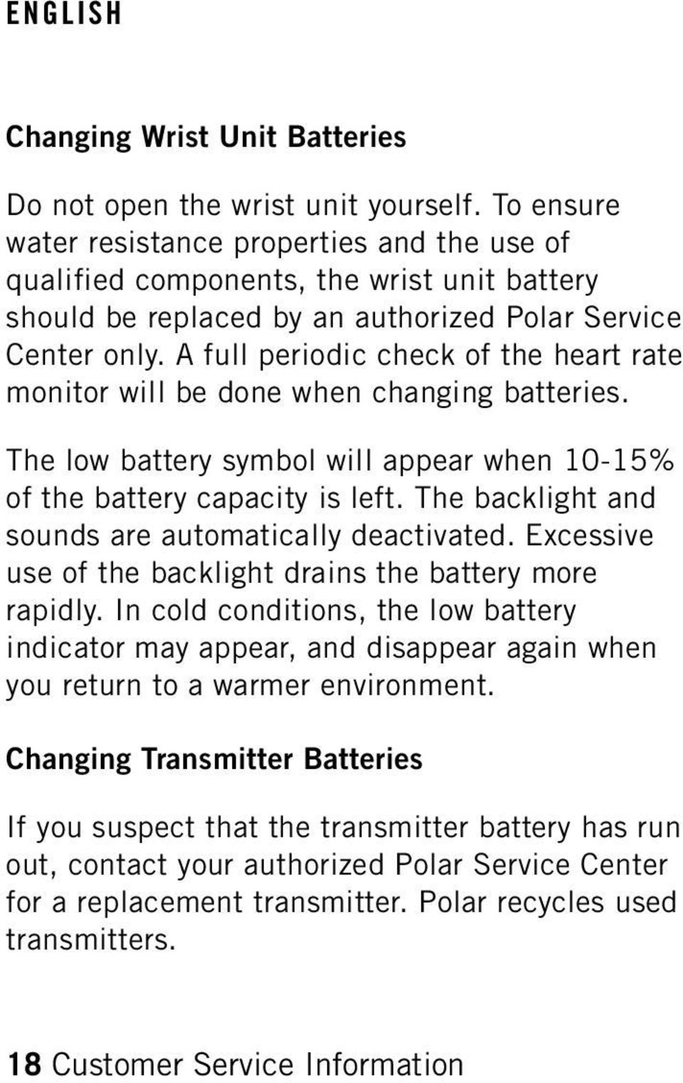 A full periodic check of the heart rate monitor will be done when changing batteries. The low battery symbol will appear when 10-15% of the battery capacity is left.
