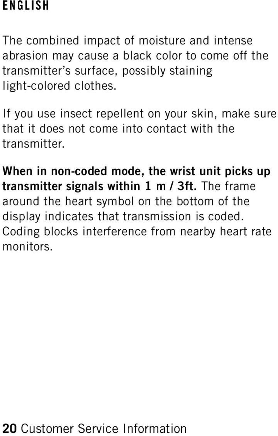 When in non-coded mode, the wrist unit picks up transmitter signals within 1 m / 3ft.