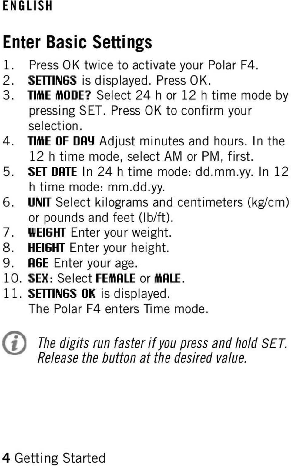 In 12 h time mode: mm.dd.yy. 6. UNIT Select kilograms and centimeters (kg/cm) or pounds and feet (lb/ft). 7. WEIGHT Enter your weight. 8. HEIGHT Enter your height. 9.