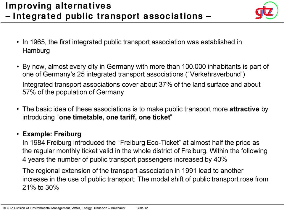 000 inhabitants is part of one of Germany s 25 integrated transport associations ( Verkehrsverbund ) Integrated transport associations cover about 37% of the land surface and about 57% of the
