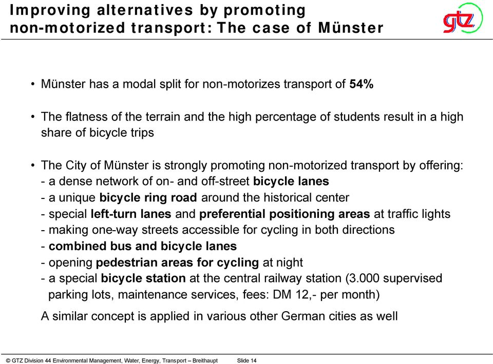 bicycle ring road around the historical center - special left-turn lanes and preferential positioning areas at traffic lights - making one-way streets accessible for cycling in both directions -