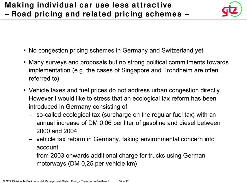 However I would like to stress that an ecological tax reform has been introduced in Germany consisting of: so-called ecological tax (surcharge on the regular fuel tax) with an annual increase of DM