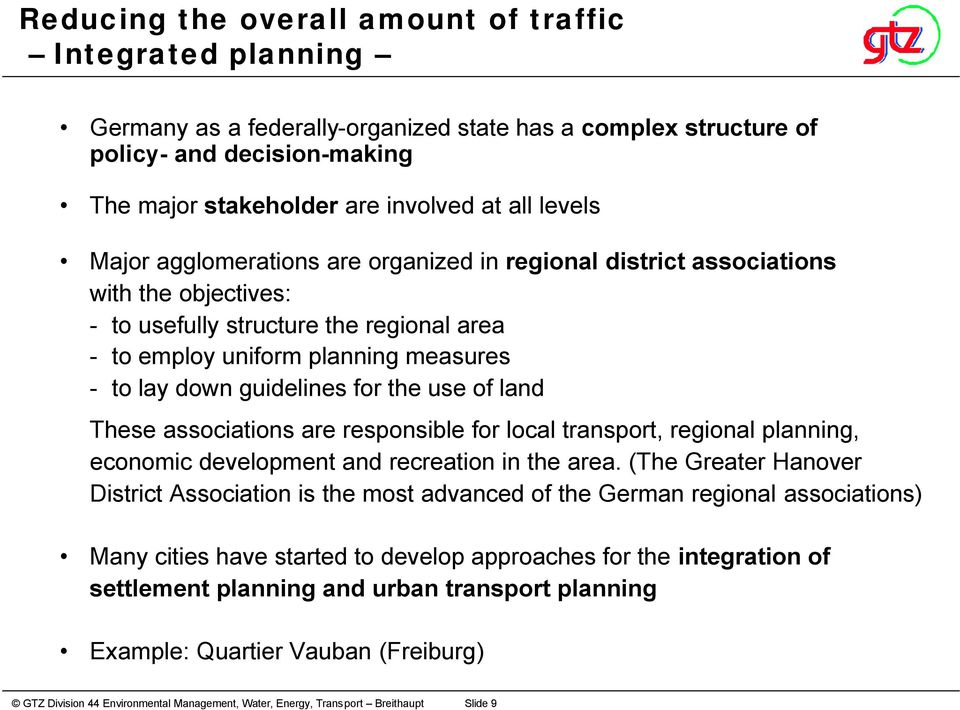 guidelines for the use of land These associations are responsible for local transport, regional planning, economic development and recreation in the area.