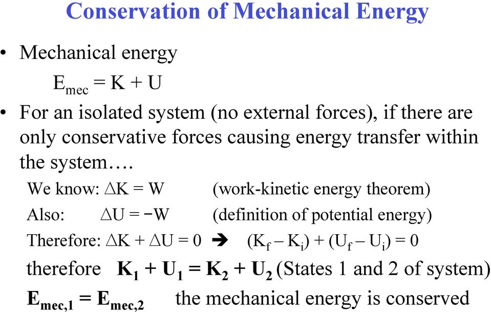 We know: K = W (work-kinetic energy theorem) Also: U = W (definition of potential energy) Therefore: K + U = 0
