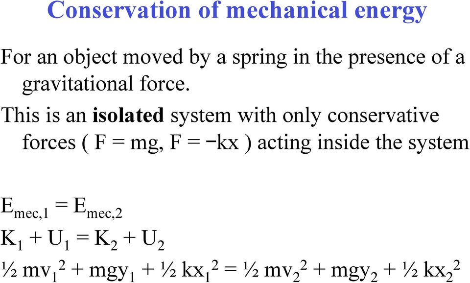 This is an isolated system with only conservative forces ( F = mg, F = kx )