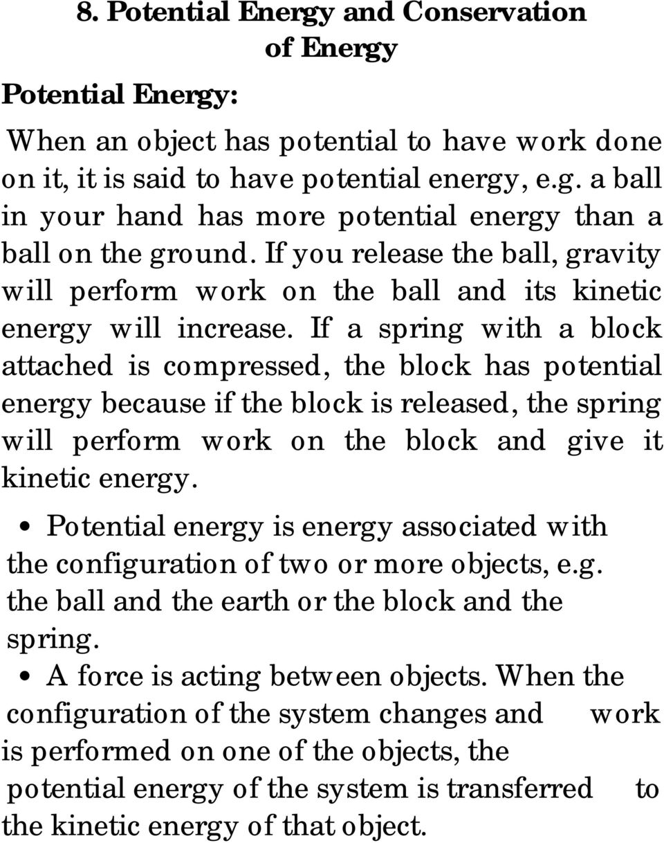 If a spring with a block attached is compressed, the block has potential energy because if the block is released, the spring will perform work on the block and give it kinetic energy.