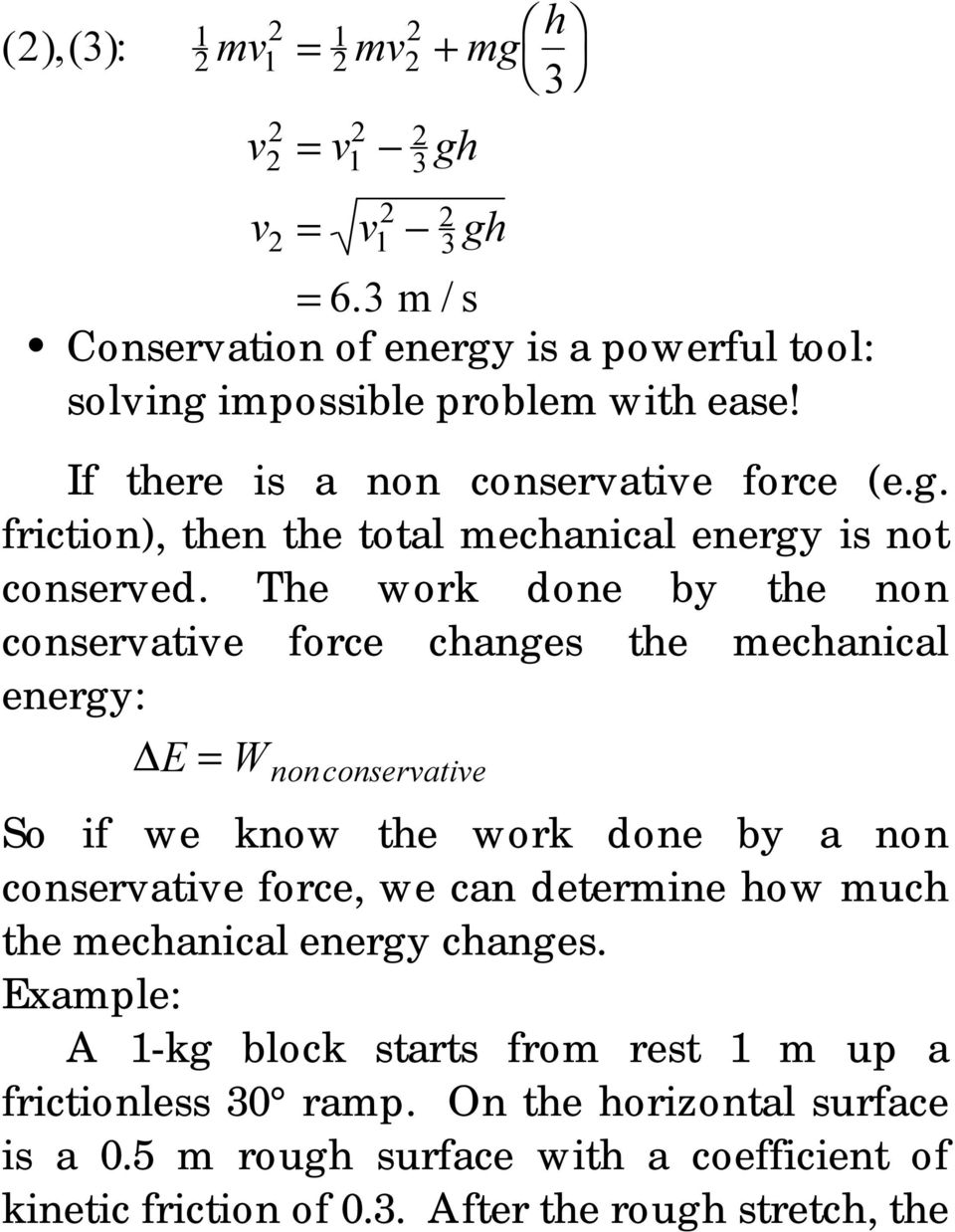 The work done by the non conservative force changes the mechanical energy: E = W nonconservative So if we know the work done by a non conservative force, we can determine