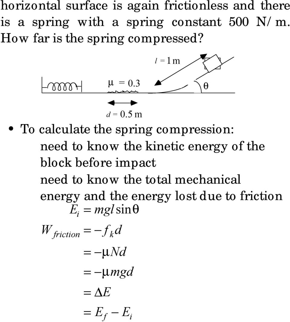 5 m To calculate the spring compression: need to know the kinetic energy of the block before