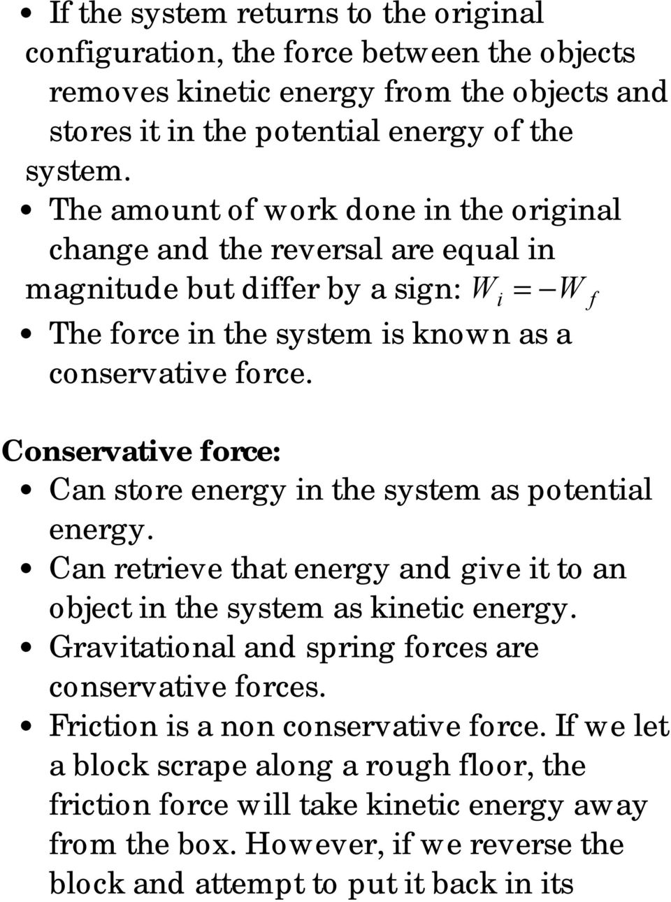 Conservative force: Can store energy in the system as potential energy. Can retrieve that energy and give it to an object in the system as kinetic energy.