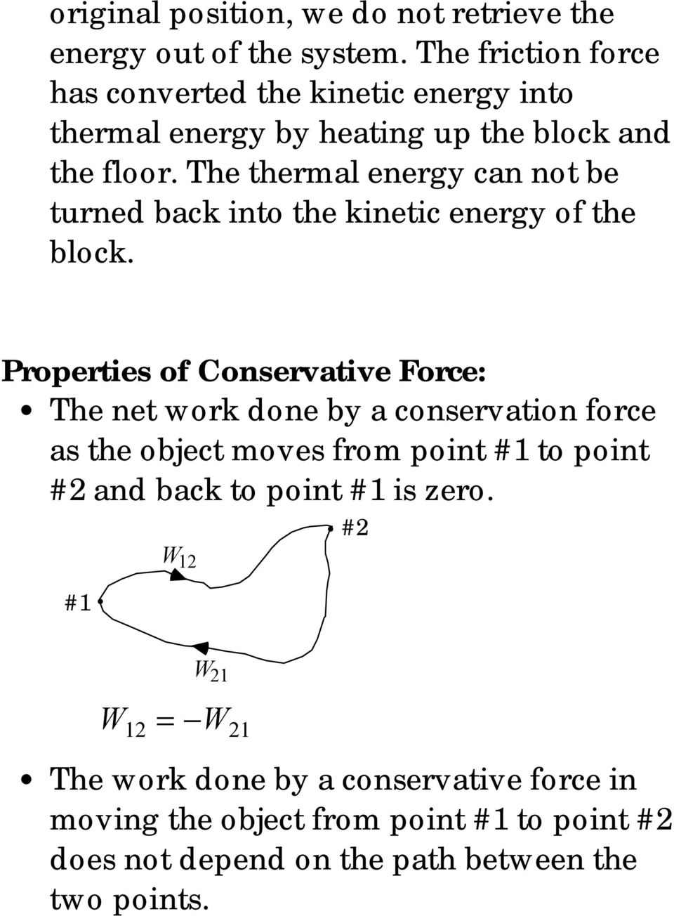 The thermal energy can not be turned back into the kinetic energy of the block.