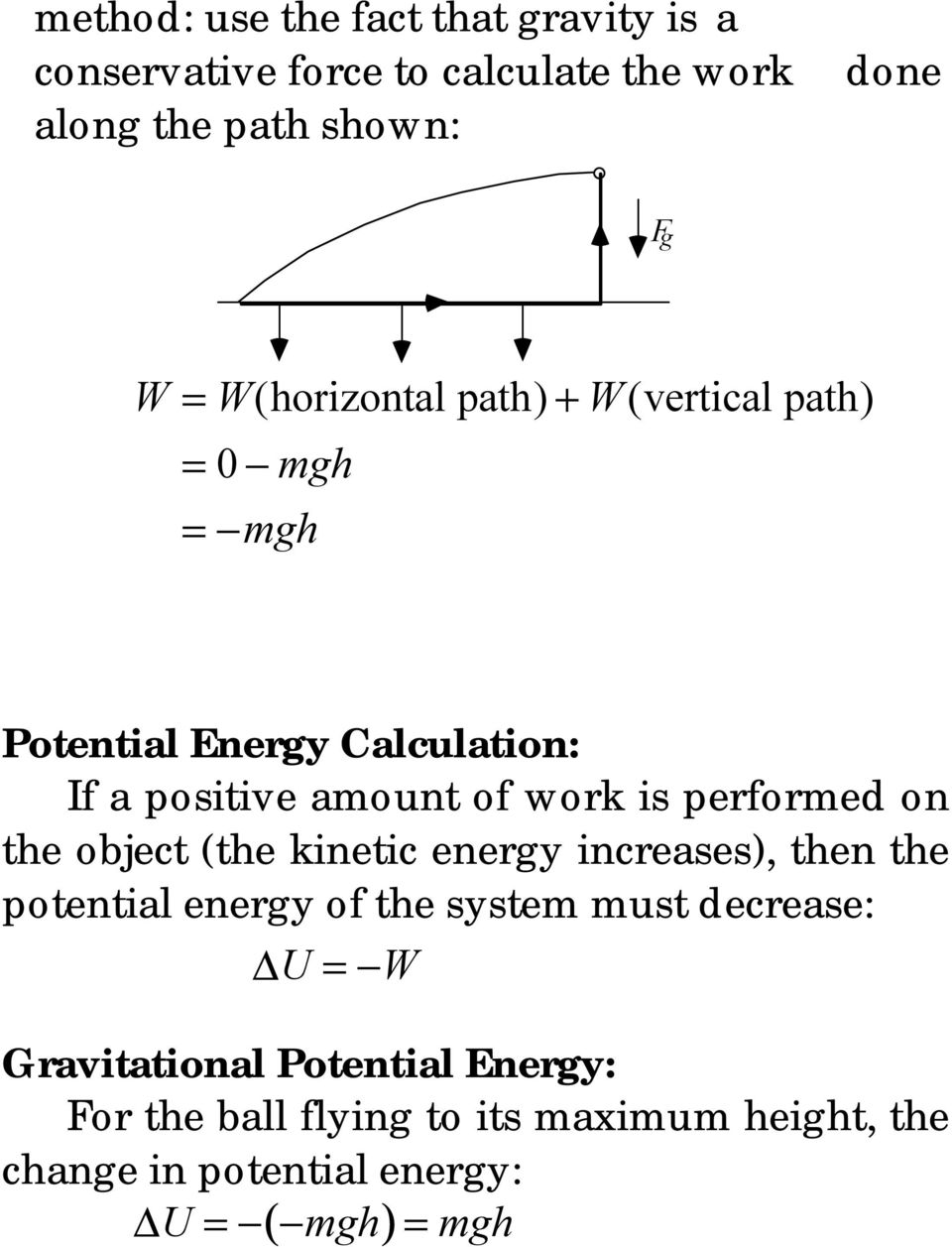 performed on the object (the kinetic energy increases), then the potential energy of the system must decrease: U = W