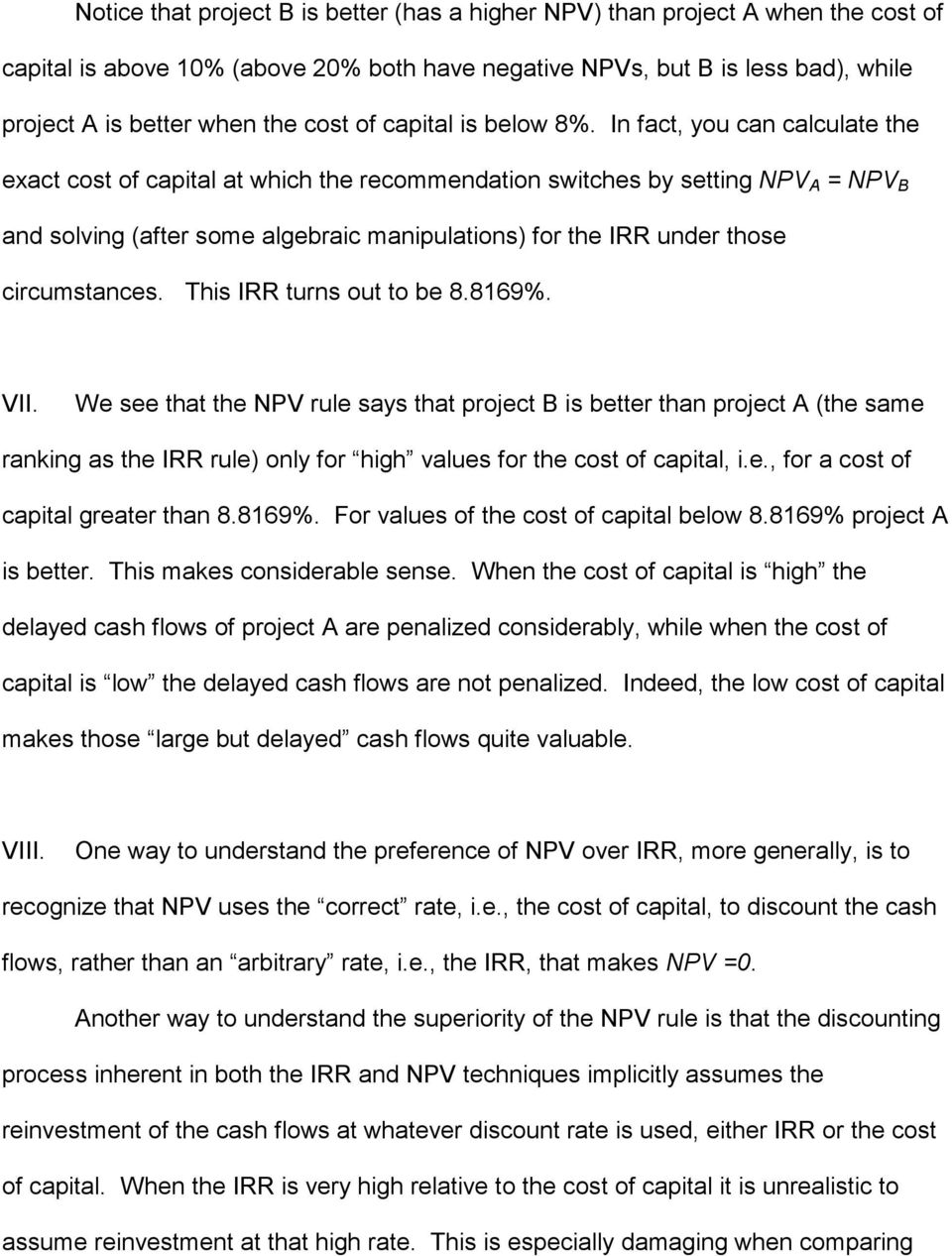 In fact, you can calculate the exact cost of capital at which the recommendation switches by setting NPV A = NPV B and solving (after some algebraic manipulations) for the IRR under those