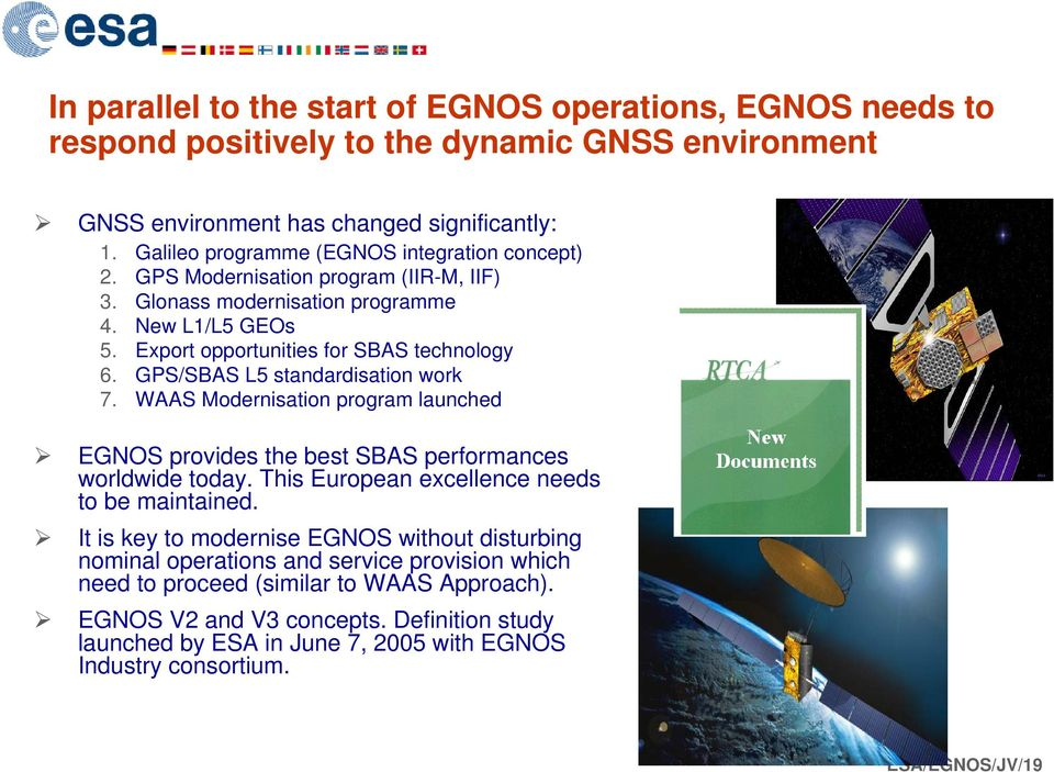 GPS/SBAS L5 standardisation work 7. WAAS Modernisation program launched EGNOS provides the best SBAS performances worldwide today. This European excellence needs to be maintained.