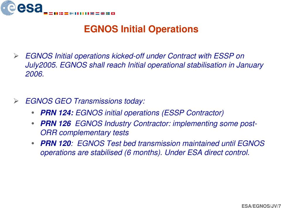 EGNOS GEO Transmissions today: PRN 124: EGNOS initial operations (ESSP Contractor) PRN 126 EGNOS Industry Contractor: