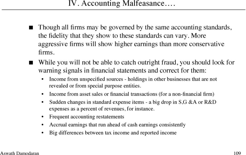 While you will not be able to catch outright fraud, you should look for warning signals in financial statements and correct for them: Income from unspecified sources - holdings in other businesses