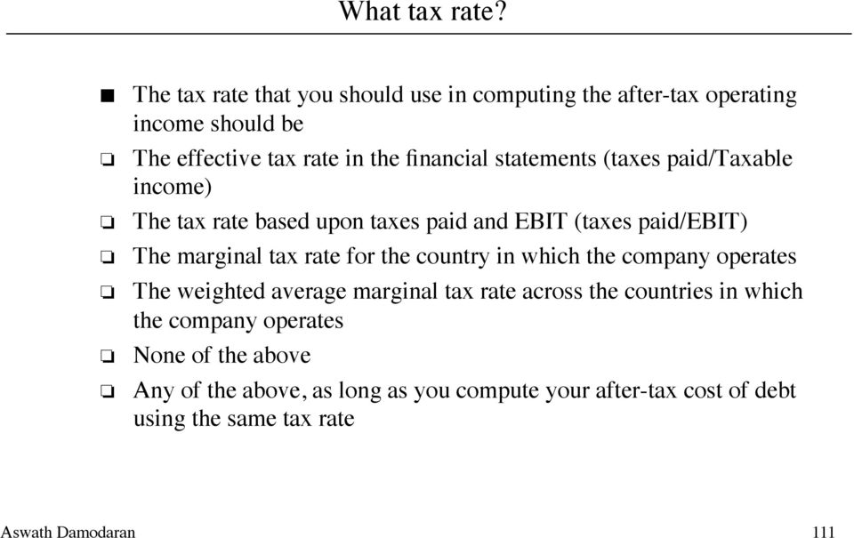 statements (taxes paid/taxable income) The tax rate based upon taxes paid and EBIT (taxes paid/ebit) The marginal tax rate for
