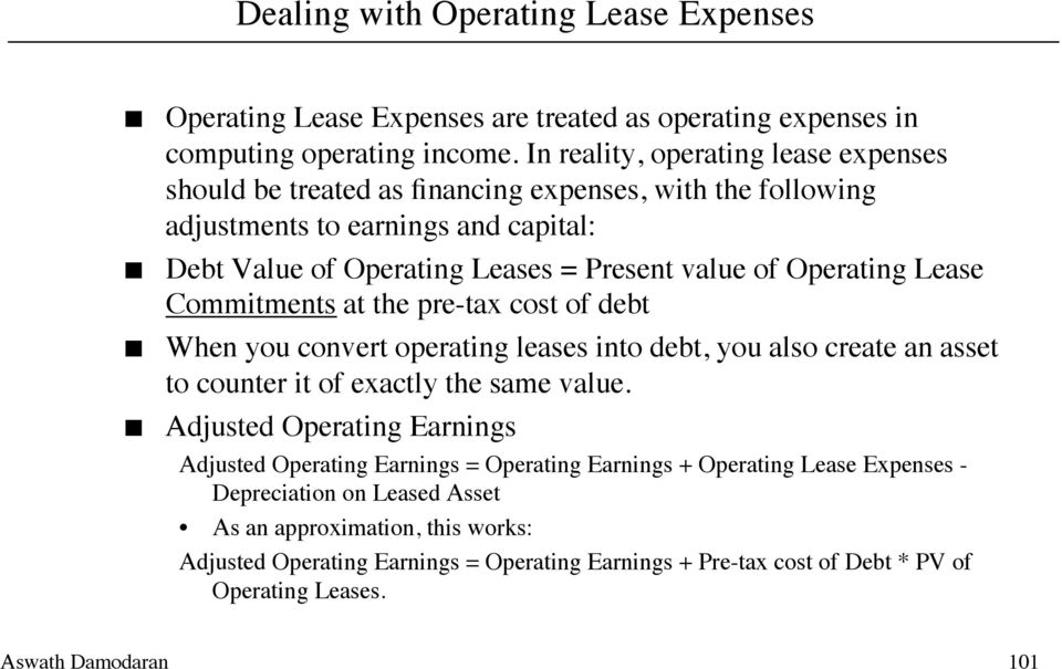 Operating Lease Commitments at the pre-tax cost of debt When you convert operating leases into debt, you also create an asset to counter it of exactly the same value.