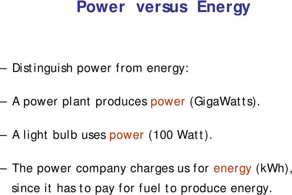 A light bulb uses power (100 Watt).