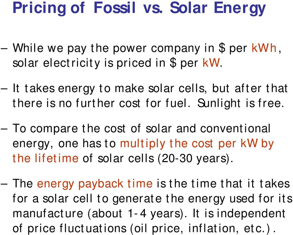 To compare the cost of solar and conventional energy, one has to multiply the cost per kw by the lifetime of solar cells (20-30 years).