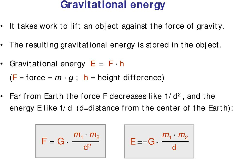 Gravitational energy E = F h (F = force = m g ; h = height difference) Far from Earth the