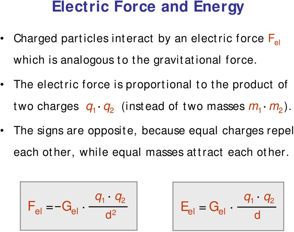 The electric force is proportional to the product of two charges q 1 q 2 (instead of two masses