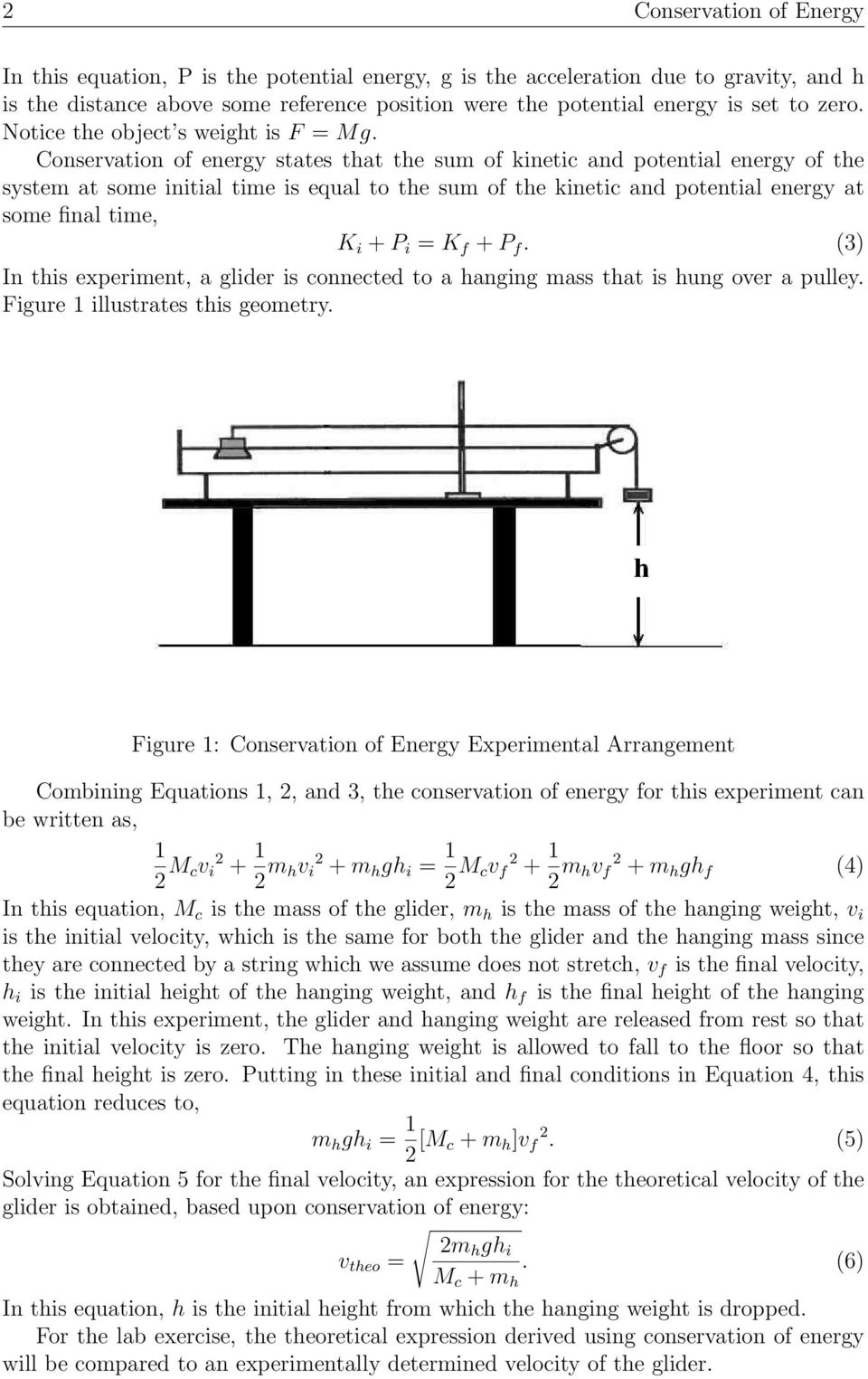 Conservation of energy states that the sum of kinetic and potential energy of the system at some initial time is equal to the sum of the kinetic and potential energy at some final time, K i + P i = K