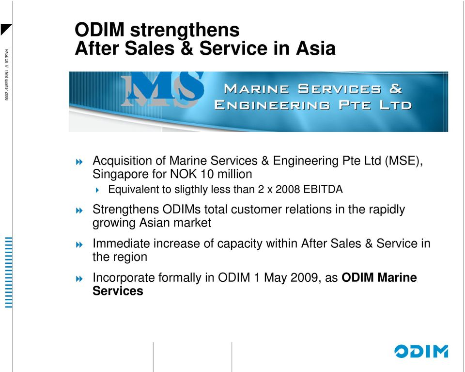 Strengthens ODIMs total customer relations in the rapidly growing Asian market Immediate increase of