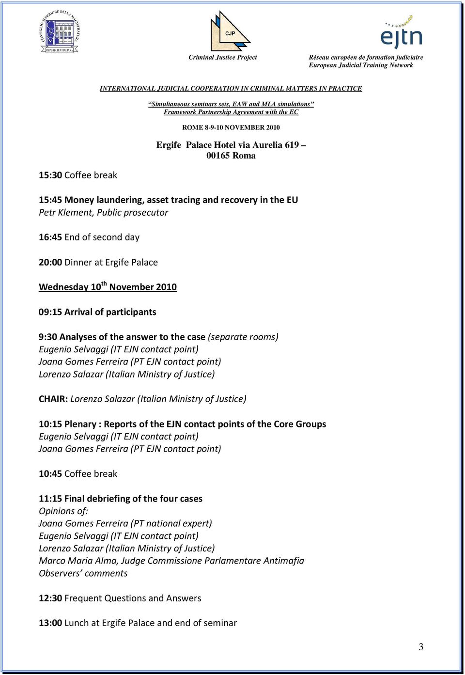 (Italian Ministry of Justice) 10:15 Plenary : Reports of the EJN contact points of the Core Groups 10:45 Coffee break 11:15 Final debriefing of the four cases Opinions of: Joana