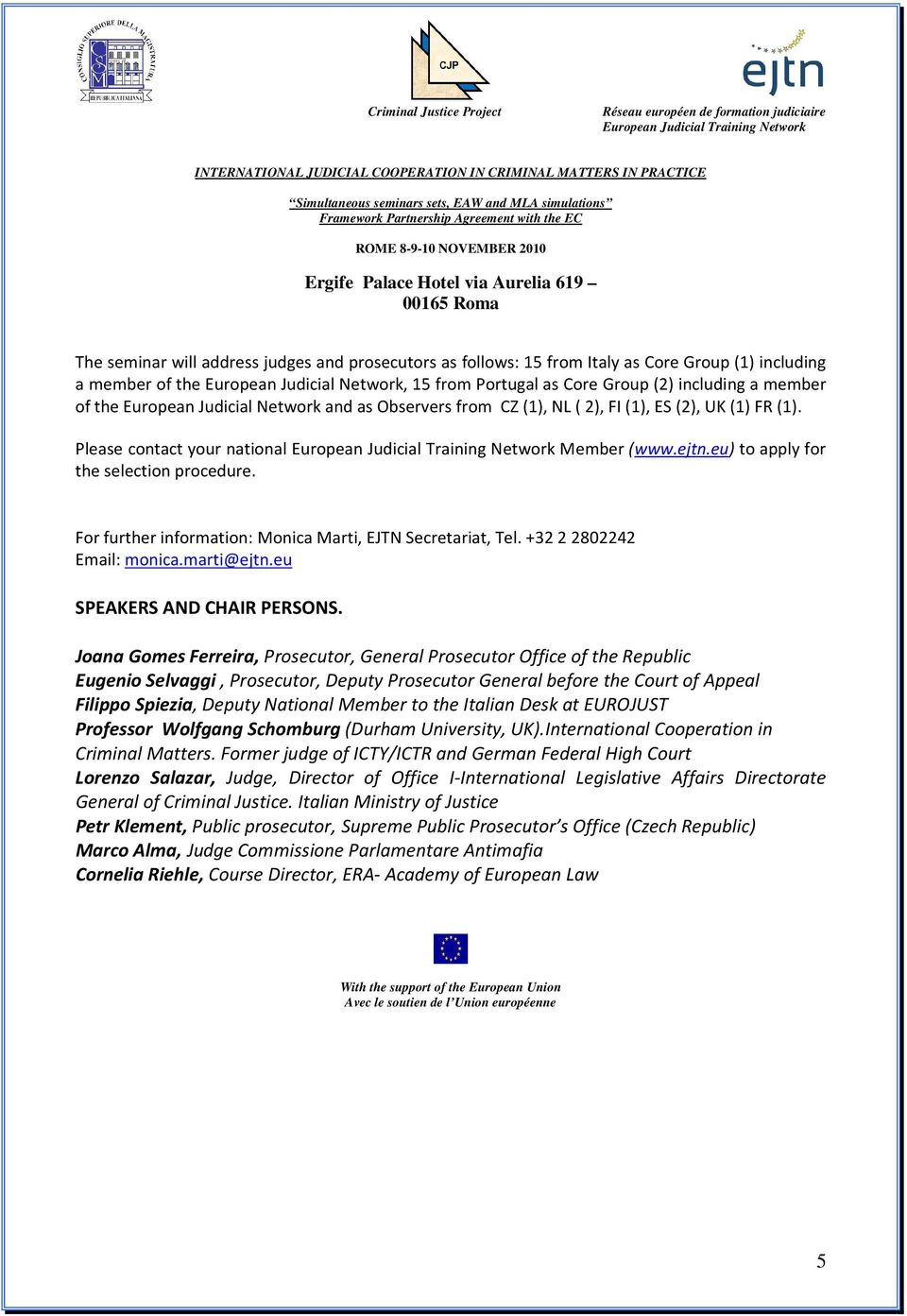 For further information: Monica Marti, EJTN Secretariat, Tel. +32 2 2802242 Email: monica.marti@ejtn.eu SPEAKERS AND CHAIR PERSONS.