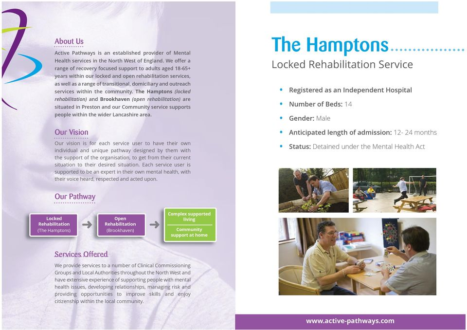 within the community. The Hamptons (locked rehabilitation) and Brookhaven (open rehabilitation) are situated in Preston and our Community service supports people within the wider Lancashire area.
