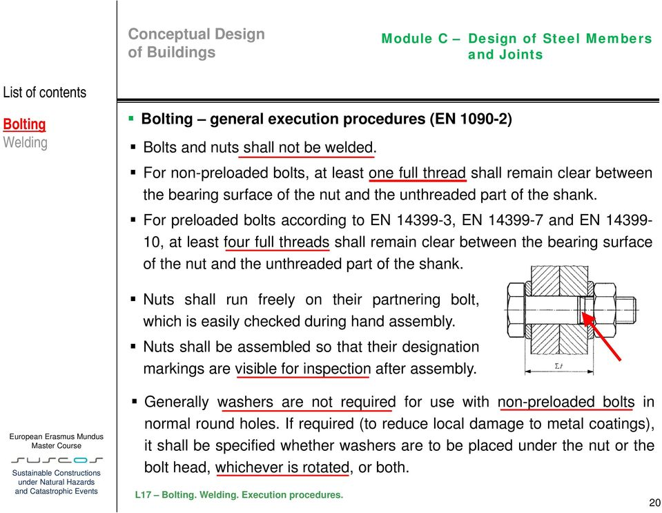 For preloaded bolts according to EN 14399-3, EN 14399-7 and EN 14399-10, at least four full threads shall remain clear between the bearing surface of the nut and the unthreaded part of the shank.