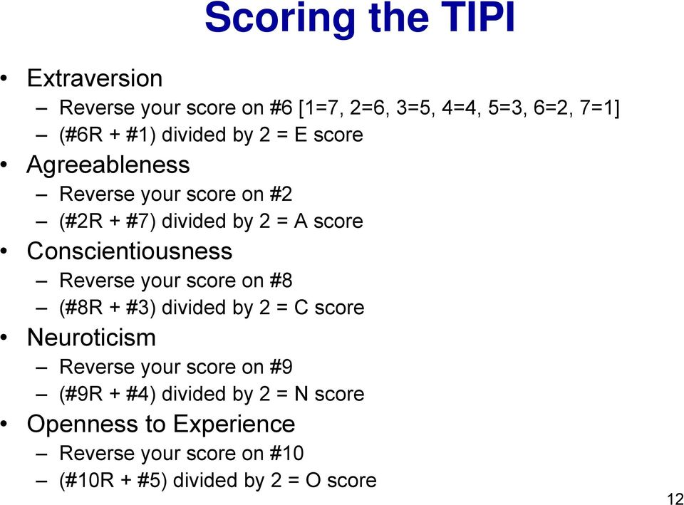 Conscientiousness Reverse your score on #8 (#8R + #3) divided by 2 = C score Neuroticism Reverse your score
