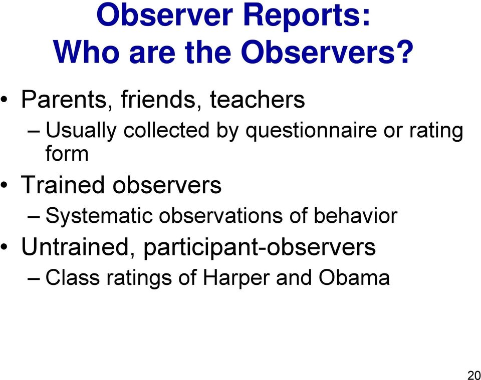 questionnaire or rating form Trained observers Systematic