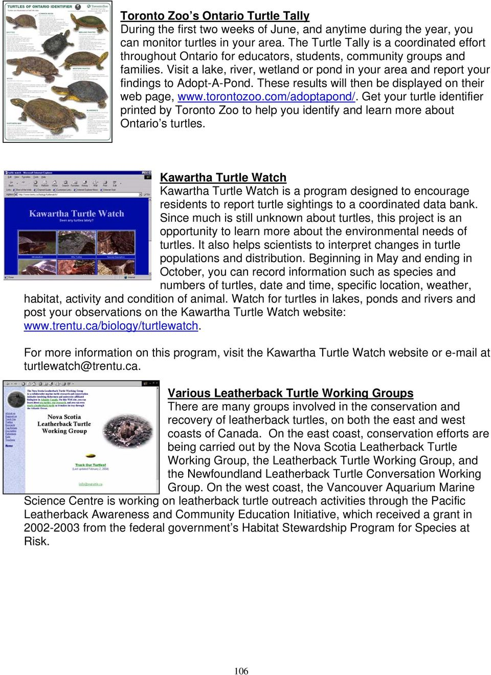 Visit a lake, river, wetland or pond in your area and report your findings to Adopt-A-Pond. These results will then be displayed on their web page, www.torontozoo.com/adoptapond/.