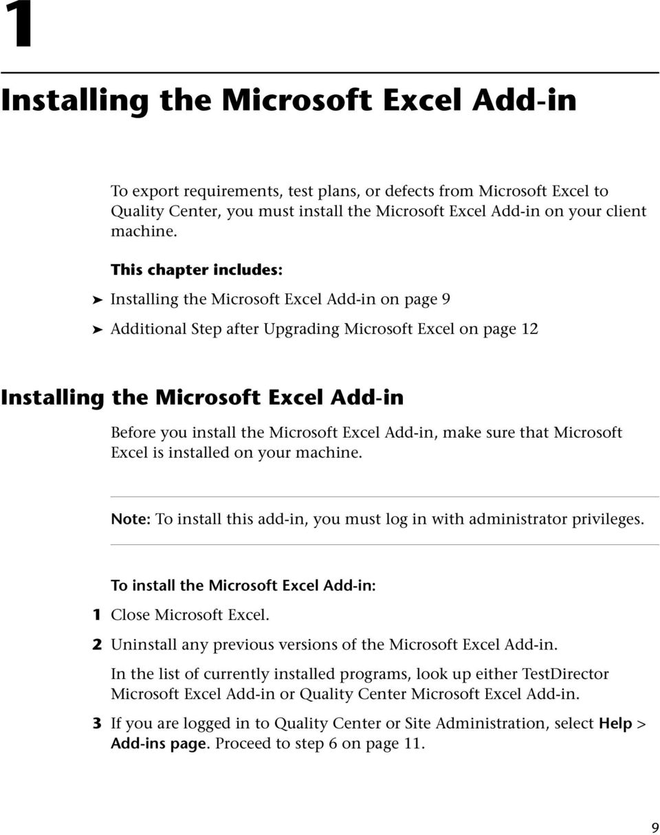 Microsoft Excel Add-in, make sure that Microsoft Excel is installed on your machine. Note: To install this add-in, you must log in with administrator privileges.