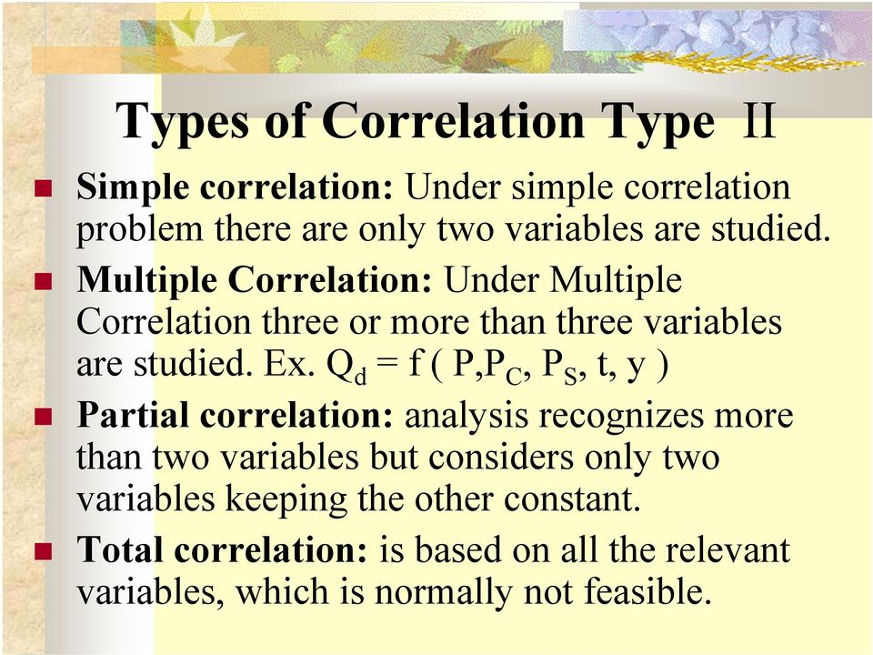 Q d = f ( P,P C, P S, t, y ) Partial correlation: analysis recognizes more than two variables but considers only two