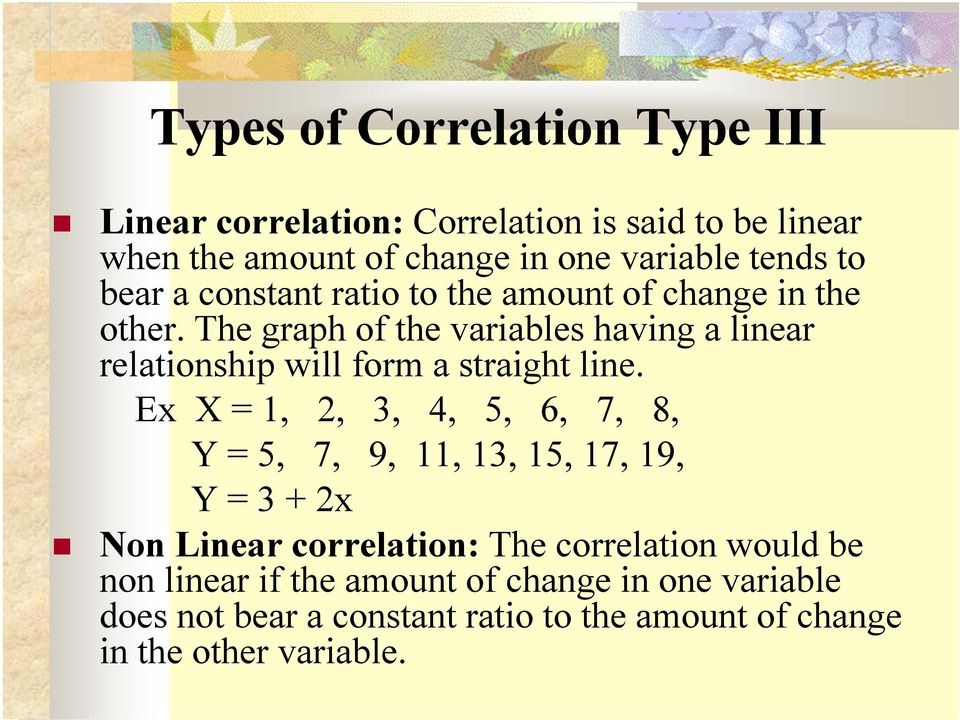 The graph of the variables having a linear relationship will form a straight line.
