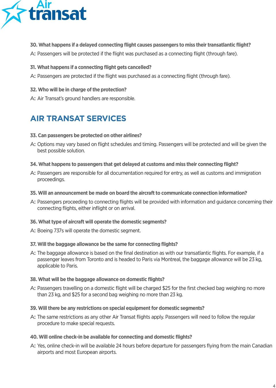 Air Transat s ground handlers are responsible. AIR TRANSAT SERVICES 33. Can passengers be protected on other airlines? Options may vary based on flight schedules and timing.