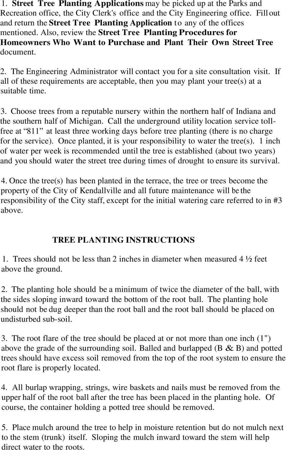 Also, review the Street Tree Planting Procedures for Homeowners Who Want to Purchase and Plant Their Own Street Tree document. 2.