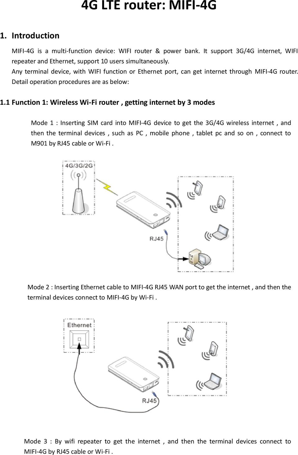 1 Function 1: Wireless Wi-Fi router, getting internet by 3 modes Mode 1 : Inserting SIM card into MIFI-4G device to get the 3G/4G wireless internet, and then the terminal devices, such as PC, mobile