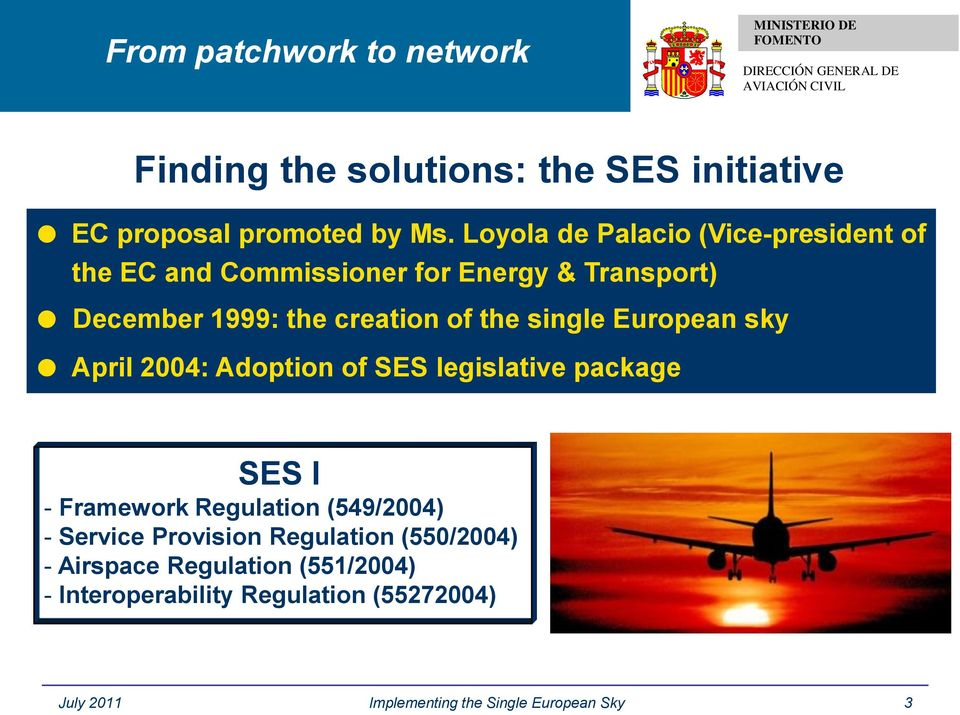 the single European sky April 2004: Adoption of SES legislative package SES I - Framework Regulation (549/2004) -