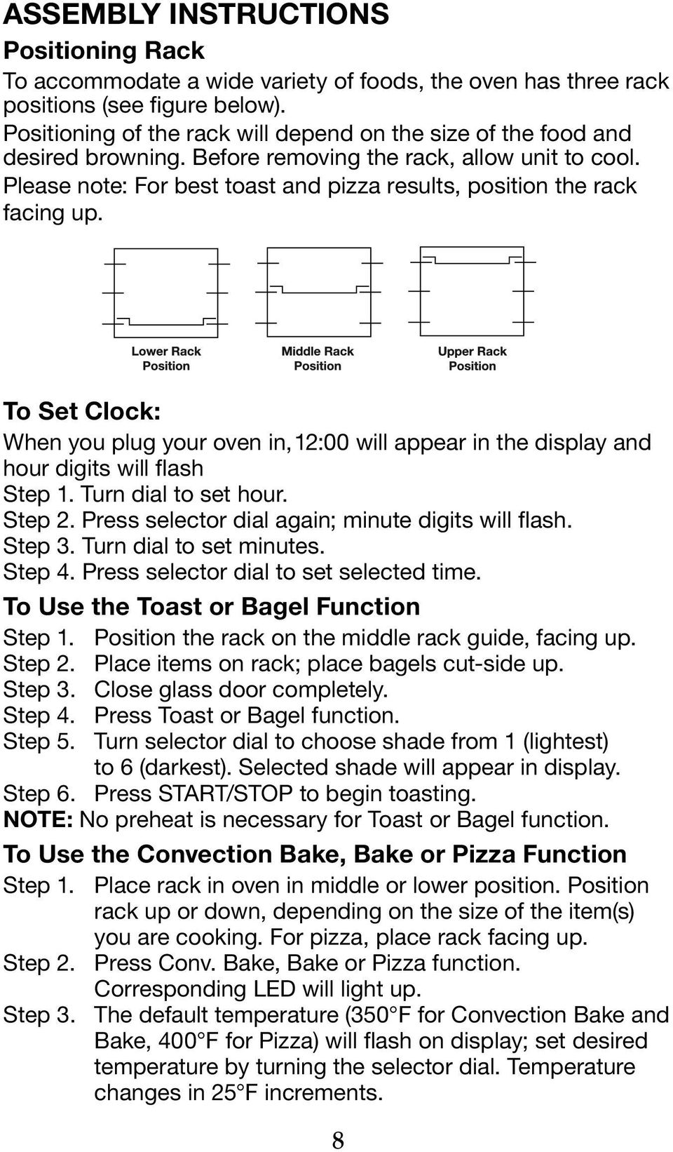 Please note: For best toast and pizza results, position the rack facing up. To Set Clock: When you plug your oven in, 12:00 will appear in the display and hour digits will flash Step 1.