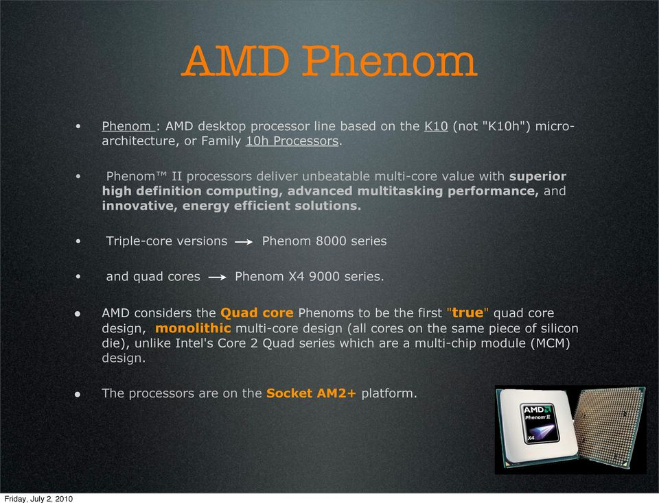 efficient solutions. Triple-core versions Phenom 8000 series and quad cores Phenom X4 9000 series.