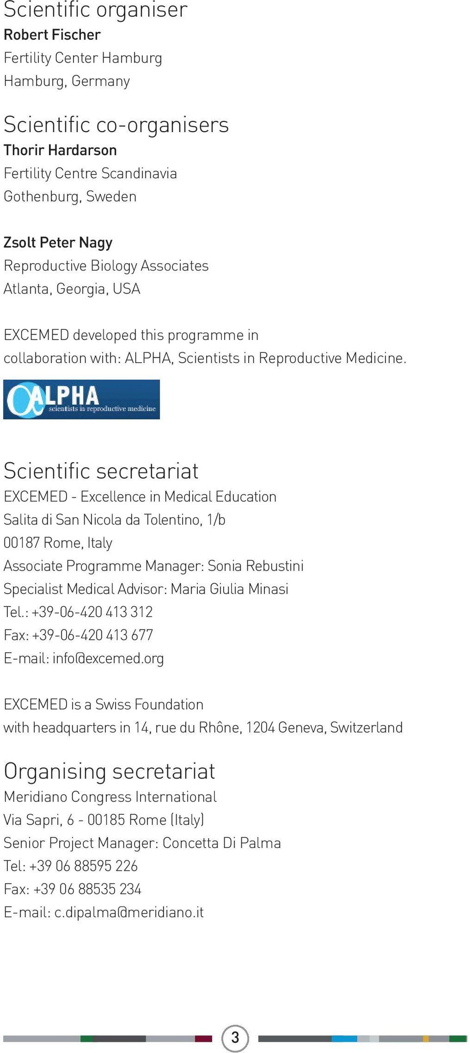 Scientific secretariat EXCEMED - Excellence in Medical Education Salita di San Nicola da Tolentino, 1/b 00187 Rome, Italy Associate Programme Manager: Sonia Rebustini Specialist Medical Advisor: