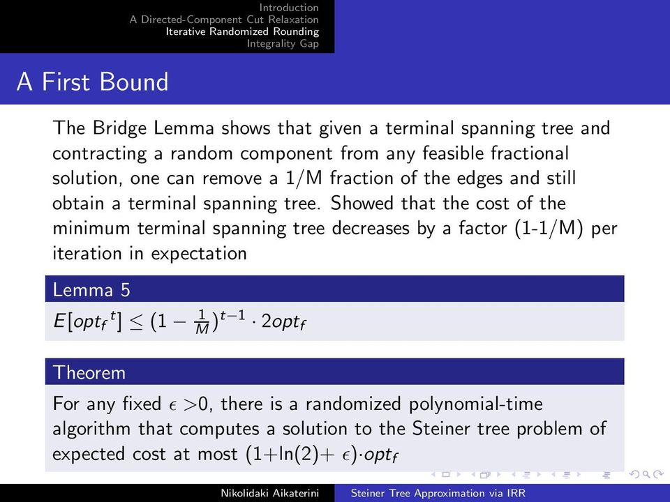 Showed that the cost of the minimum terminal spanning tree decreases by a factor (1-1/M) per iteration in expectation Lemma 5 E[opt t f ] (1