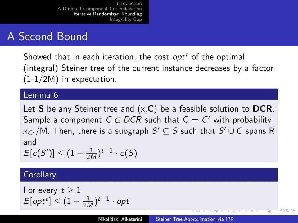 Lemma 6 Let S be any Steiner tree and (x,c) be a feasible solution to DCR.