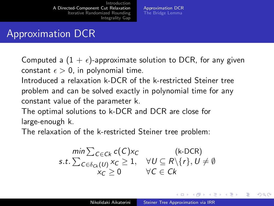 Introduced a relaxation k-dcr of the k-restricted Steiner tree problem and can be solved exactly in polynomial time for any