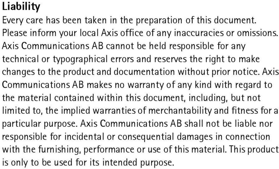 Axis Communications AB makes no warranty of any kind with regard to the material contained within this document, including, but not limited to, the implied warranties of merchantability and