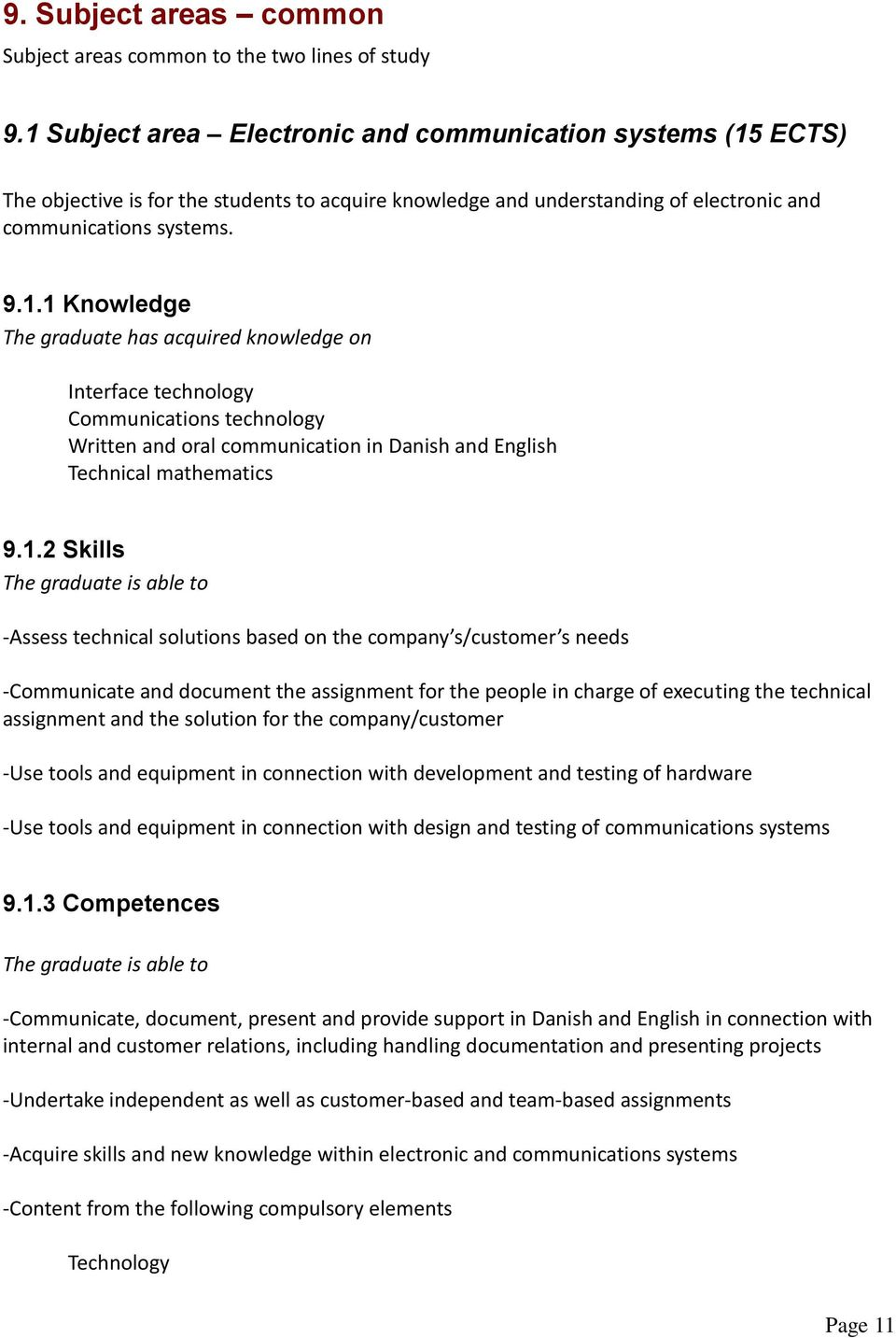 1.2 Skills The graduate is able to -Assess technical solutions based on the company s/customer s needs -Communicate and document the assignment for the people in charge of executing the technical